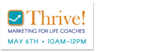 Thrive! Marketing For Life Coaches